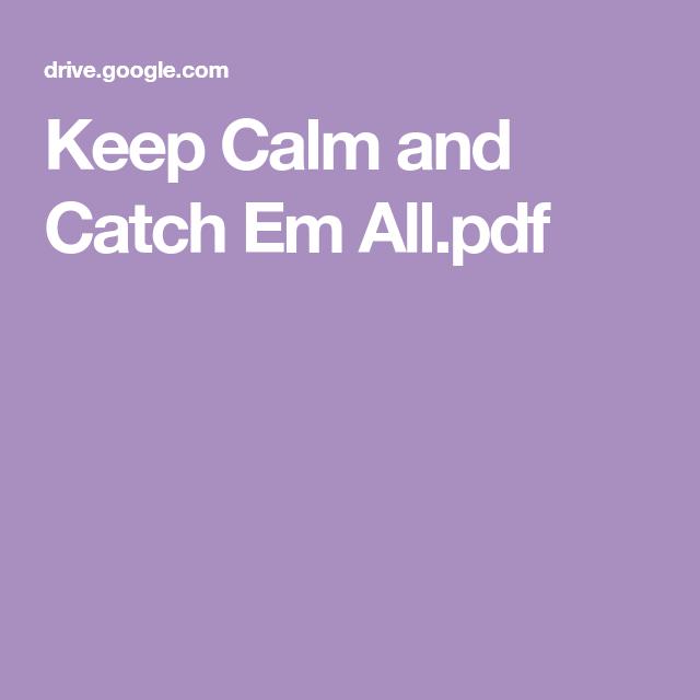 Keep Calm and Catch Em All.pdf | Catch em all
