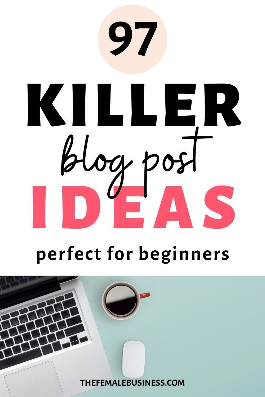 100+ Blog Post Ideas For Beginners