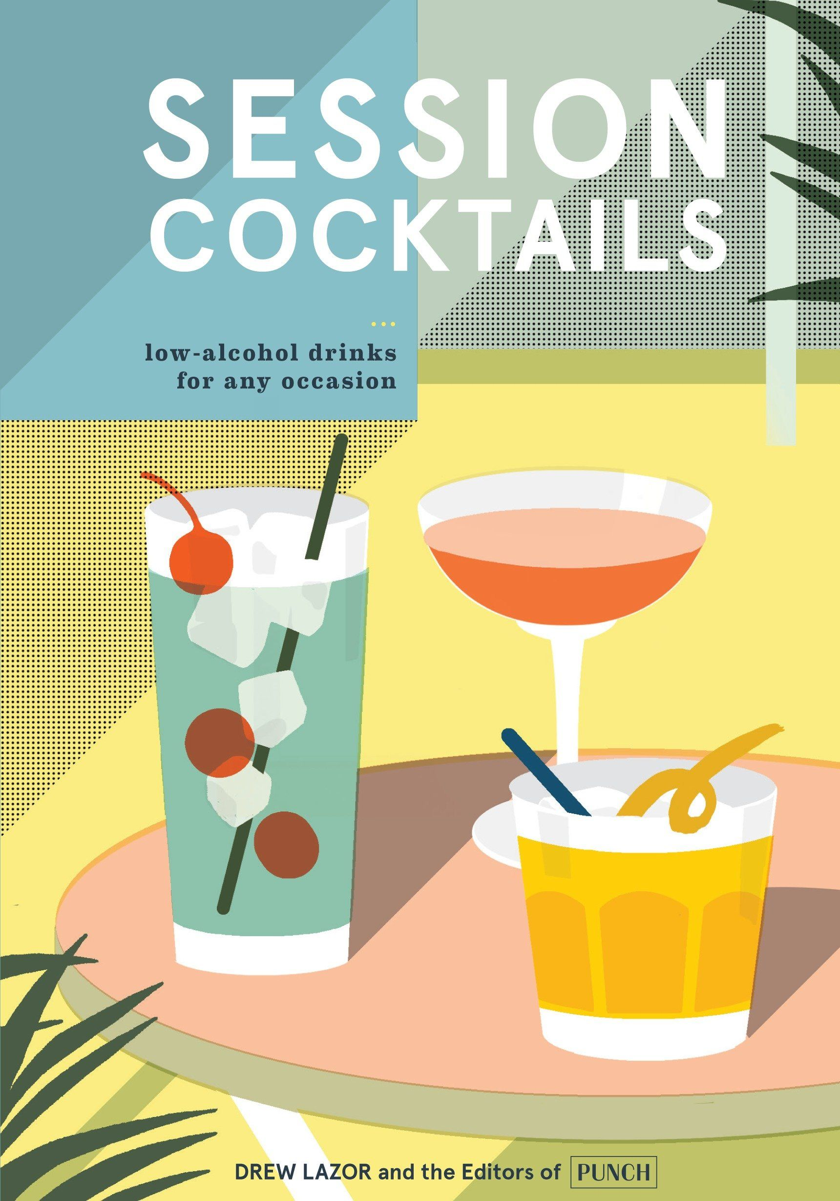 Session Cocktails: Low-Alcohol Drinks for Any Occa