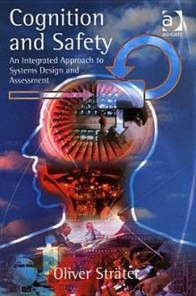Cognition and safety : an integrated approach to systems design and assessment / Oliver Strater. Aldershot [etc.] : Ashgate, 2005. http://absysnetweb.bbtk.ull.es/cgi-bin/abnetopac?TITN=358285
