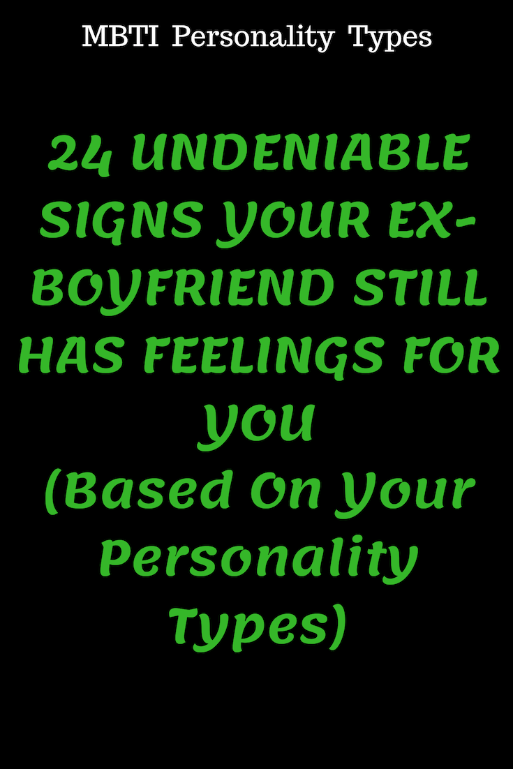 Signs your ex boyfriend still has feelings for you