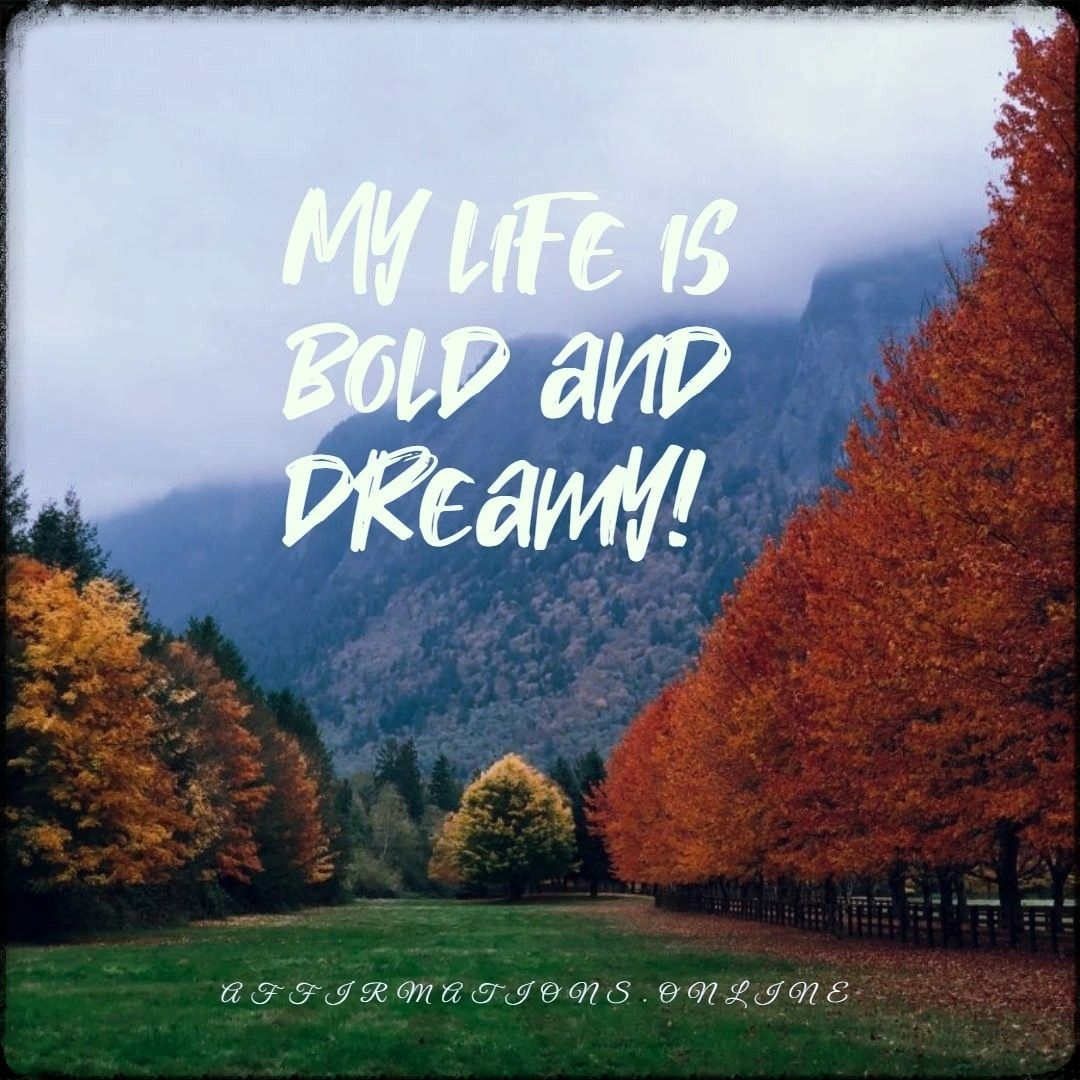 Bold life affirmation: My life is bold and dreamy! #affirmations#affirmation#dreamylife#dreams#goodlife#goals#finelife#affirmationsonline#positiveaffirmation