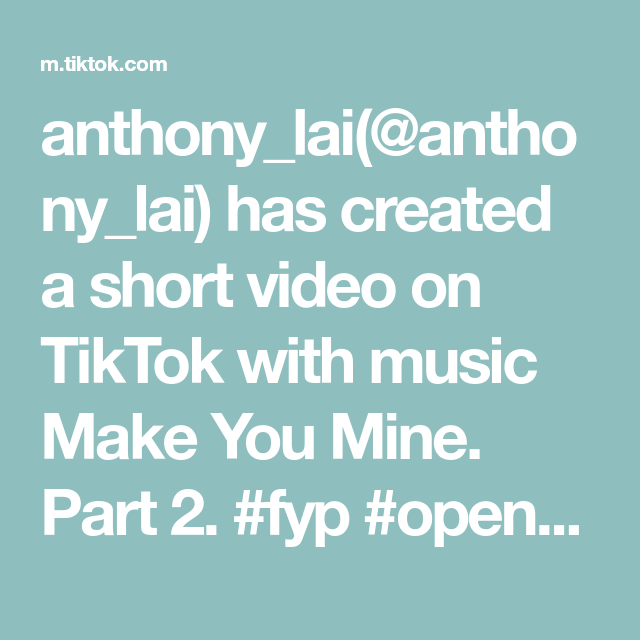 Anthony Lai Anthony Lai Has Created A Short Video On Tiktok With Music Make You Mine Part 2 Fyp Openwhenletter Open When Letters Relationship Goals Music