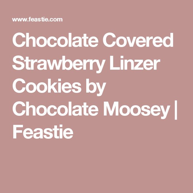 Chocolate Covered Strawberry Linzer Cookies by Chocolate Moosey | Feastie