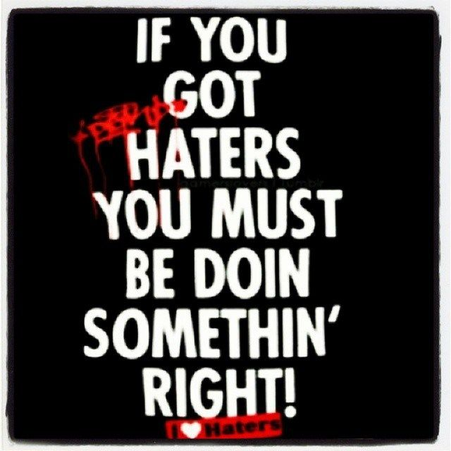 If You Got Haters You Must Be Doin Somethin Right Con Imagenes