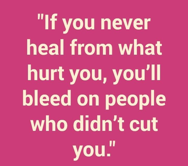 If You Never Heal From What Hurt You Youll Bleed On People Who