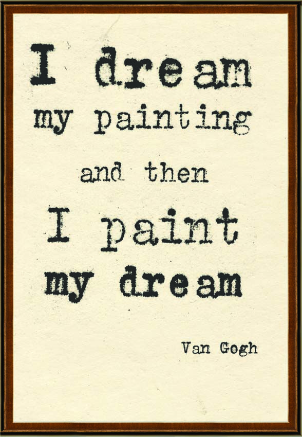 Painting Quotes Van Gogh I Dream My Painting Quote Art Print  Van Gogh Vans And