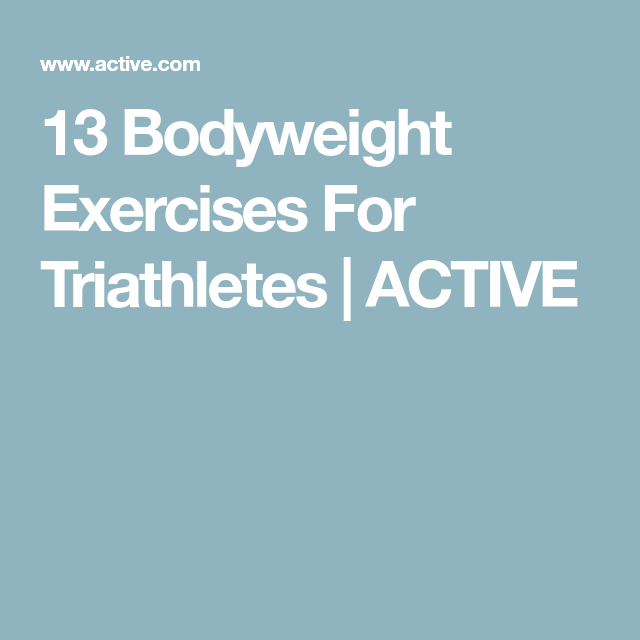 Strength Training For Triathletes: 13 Bodyweight Exercises For Triathletes