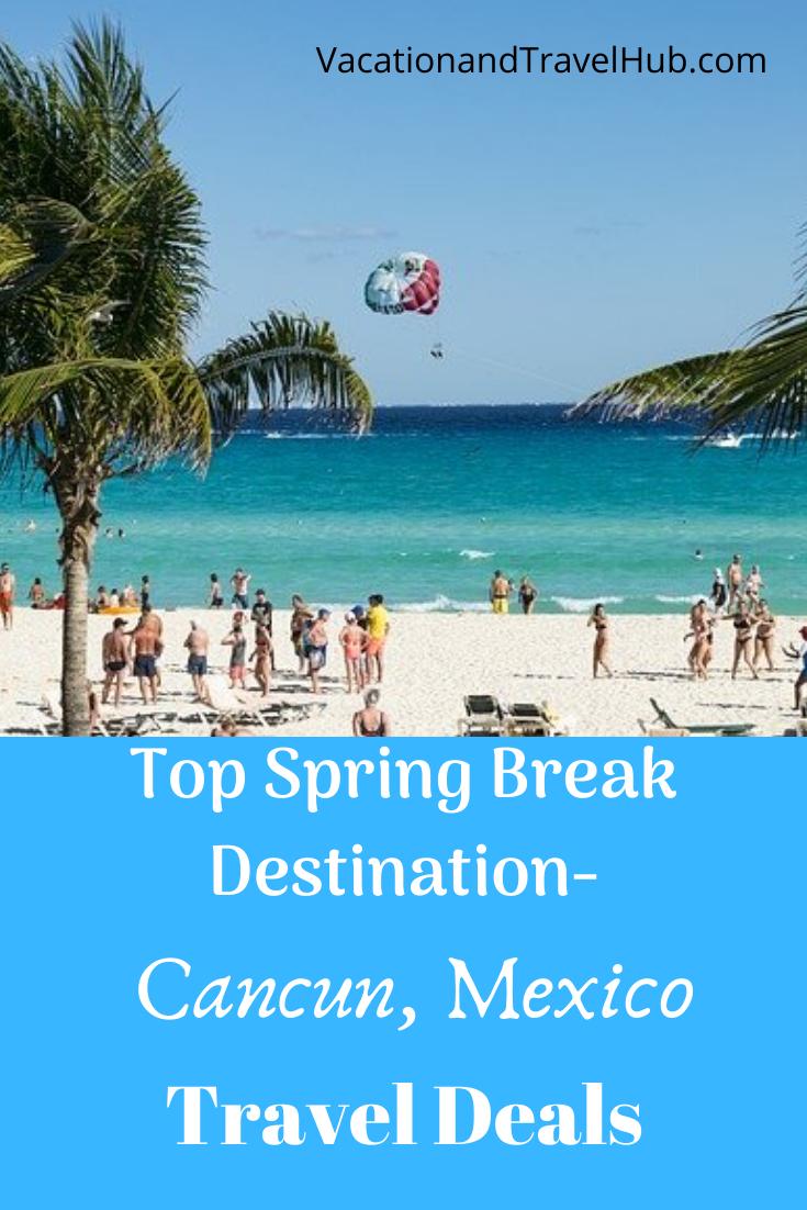 Top Spring Break Destination Cancun Mexico Travel Deals Cancun Trip Best Spring Break Destinations Cancun Mexico Travel