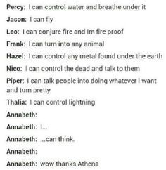 I think everyone thinks aphrodite kids have it worst, but athena kids have no powers whatsoever. Annabeth was one of the seven most powerful demigods and didnt even have any supernatural powers. You go girl!