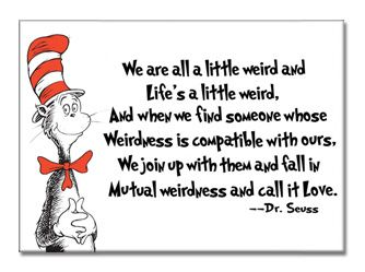 We Are All A Little Weird Words Quotes Seuss Quotes