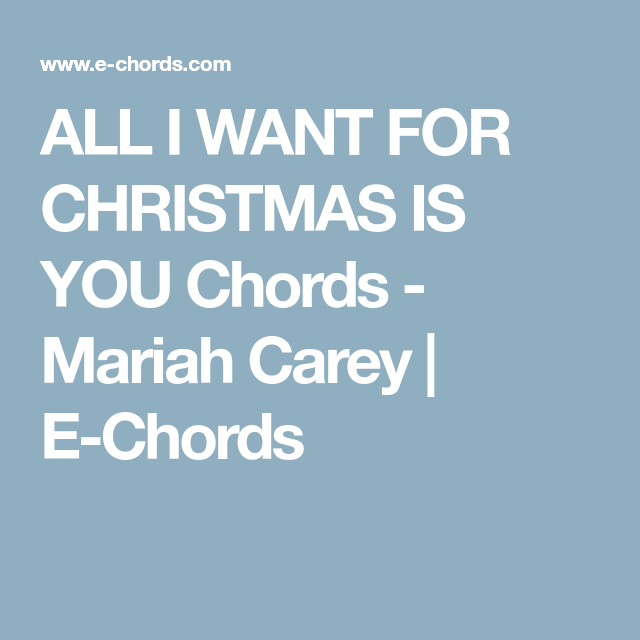 All I Want For Christmas Is You Chords Mariah Carey E Chords Mariah Carey Things I Want All I Want