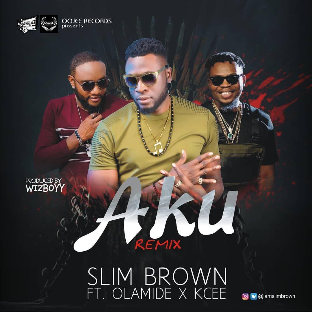 DOWNLOAD: Slim Brown ft Olamide & Kcee - Aku (Remix