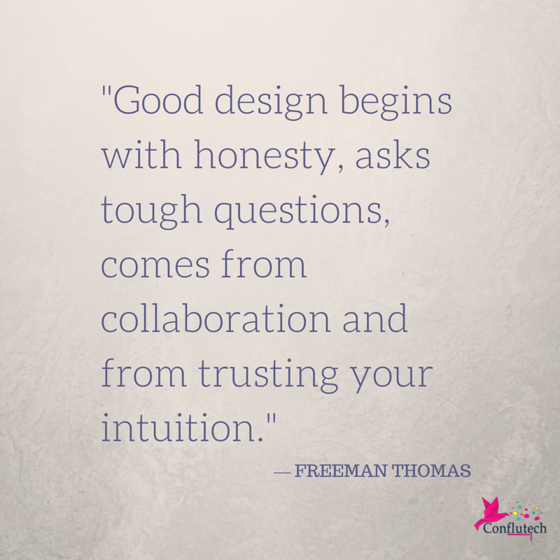 """""""Good design begins with honesty, asks tough questions, comes from collaboration and from trusting your intuition.""""  — FREEMAN THOMAS"""