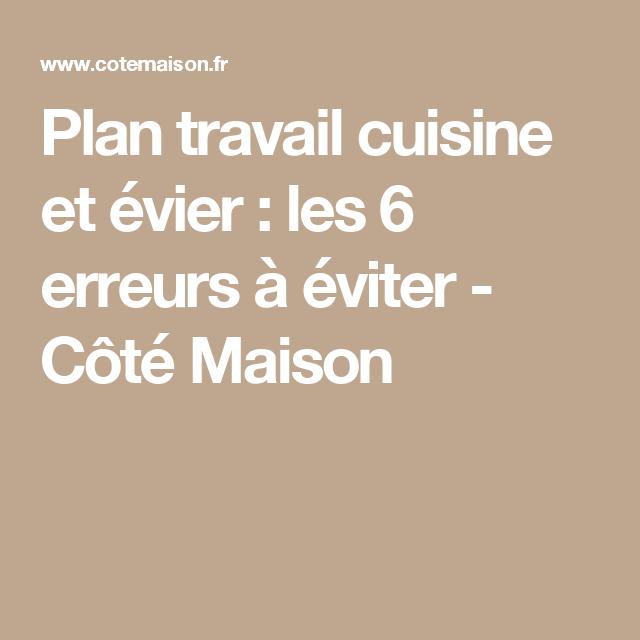 Plan Travail Cuisine Et Evier Les 6 Erreurs A Eviter Pose