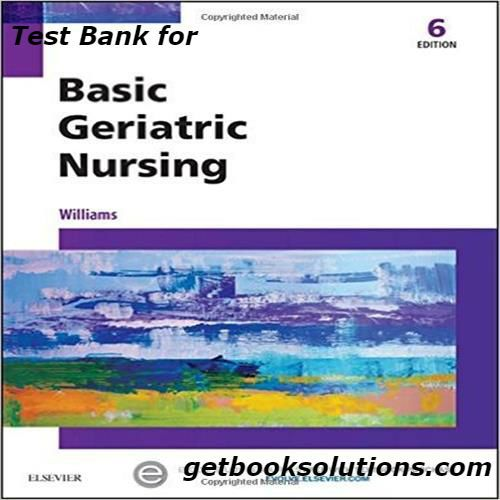 Test Bank for Latest Basic Geriatric Nursing 6th Edition by