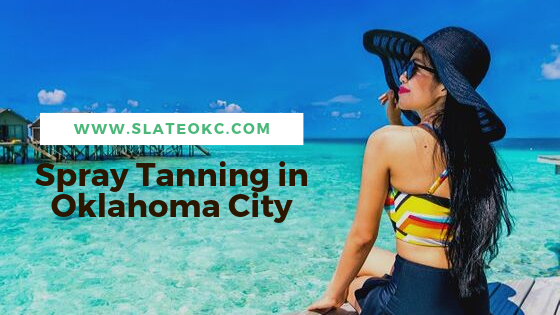 Look Natural With the Spray Tanning in Oklahoma City!
