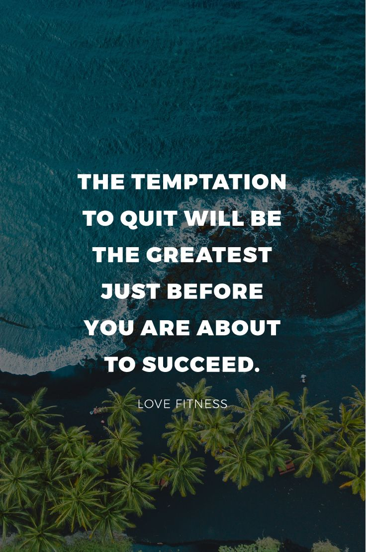 Daily Inspiration The Temptation To Quit Will Be The Greatest