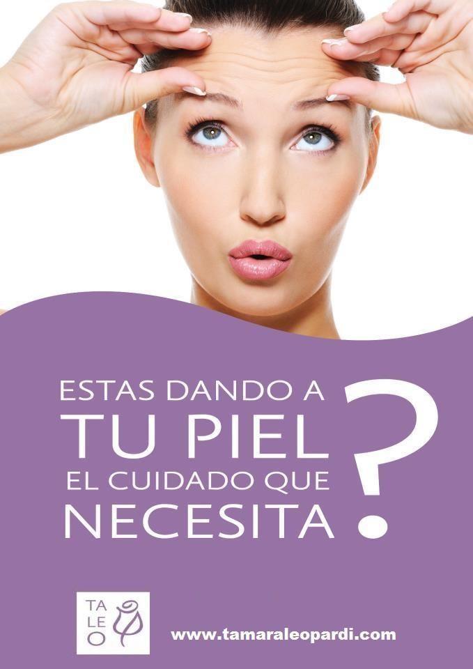 ESTAS DANDO A TU PIEL  El cuidado que necesita? ..... www.tamaraleopardi.com