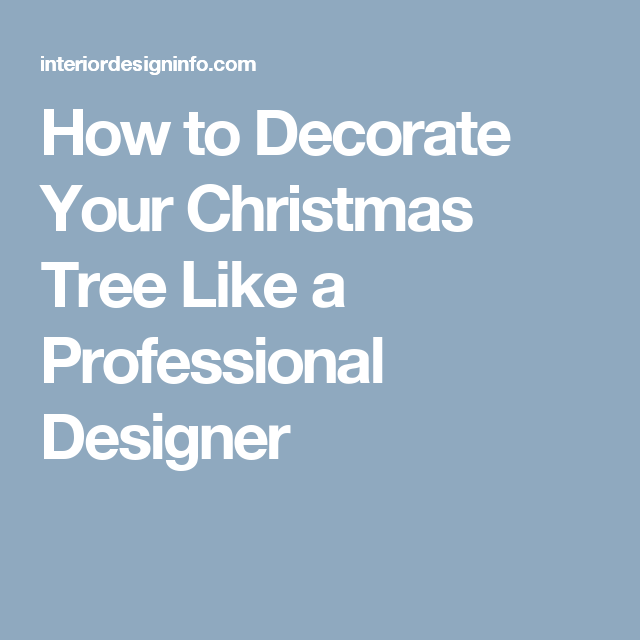 how to decorate your christmas tree like a professional designer how to decorate your christmas tree