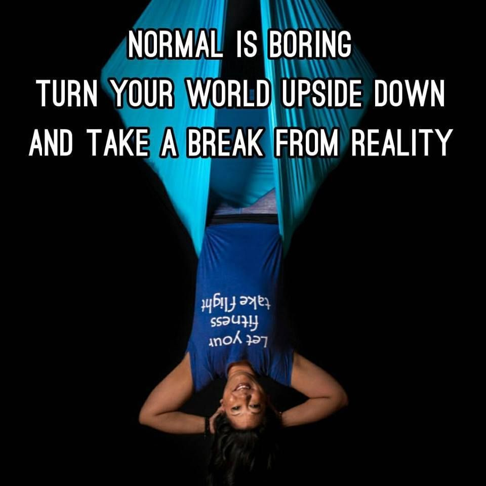 Normal Is Boring Turn Your World Upside Down And Take A Break From