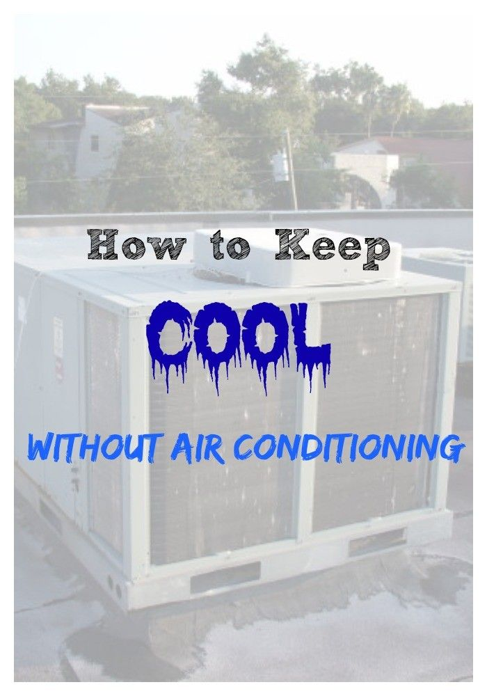How To Keep Cool Without Air Conditioning Cool Stuff Heating