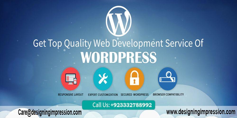 Get Top Quality Web Development Service For Wordpress Designing Impression Presents Top Quality Wordpress Web Devel Development Web Development Website Design