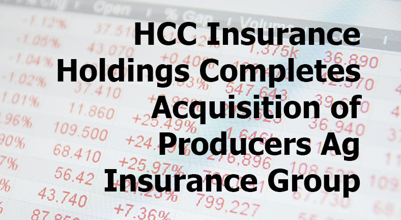 It S Official Hcc Insurance Holdings Completes Acquisition Of Producers Ag Insurance Group Safe Secure Strong Co Group Insurance Crop Insurance Insurance