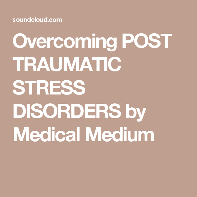 Overcoming POST TRAUMATIC STRESS DISORDERS by Medical Medium