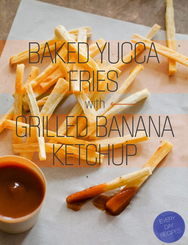 Baked Yucca Fries with Grilled Banana Ketchup from @SpoonForkBacon