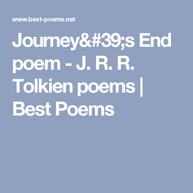 Journeys End Poem J R R Tolkien Poems Best Poems