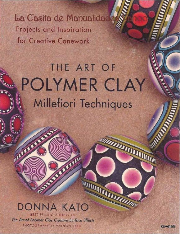 The Art of POLYMER CLAY millefiori thecniques