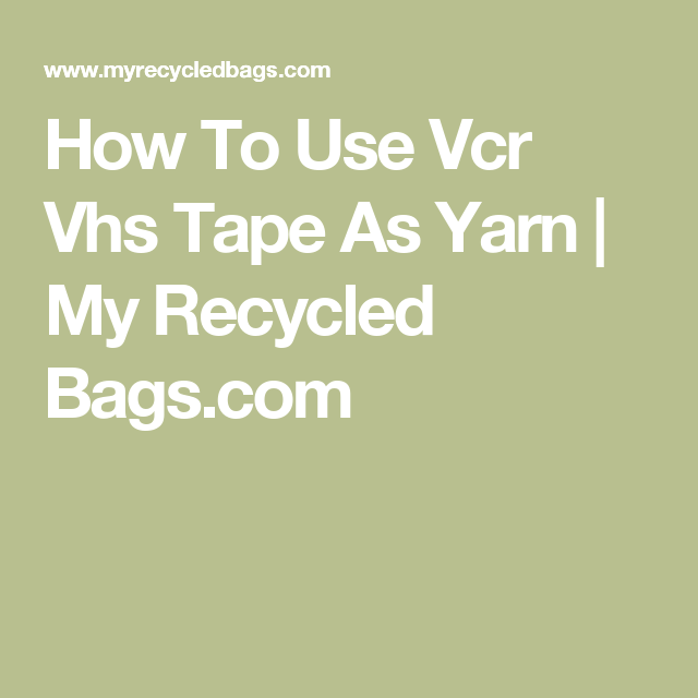 How To Use Vcr Vhs Tape As Yarn | My Recycled Bags.com