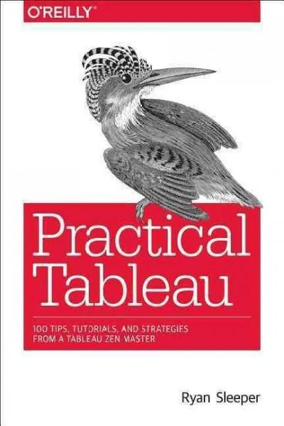 Practical Tableau: 100 Tips, Tutorials, and Strategies from