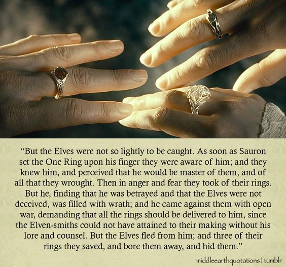 Three [rings] were given to the Elves, immortal, wisest and fairest of all beings...: