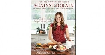 A Cookbook Review: Against All Grain by Danielle Walker #cookbooks #againstallgrain