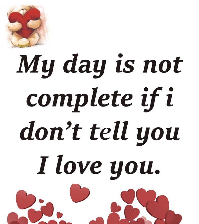 My Day Is Not Complete If I Don T Tell You I Love You Love Tips On Boondate Morning Love Quotes Romantic Words Love Yourself Quotes