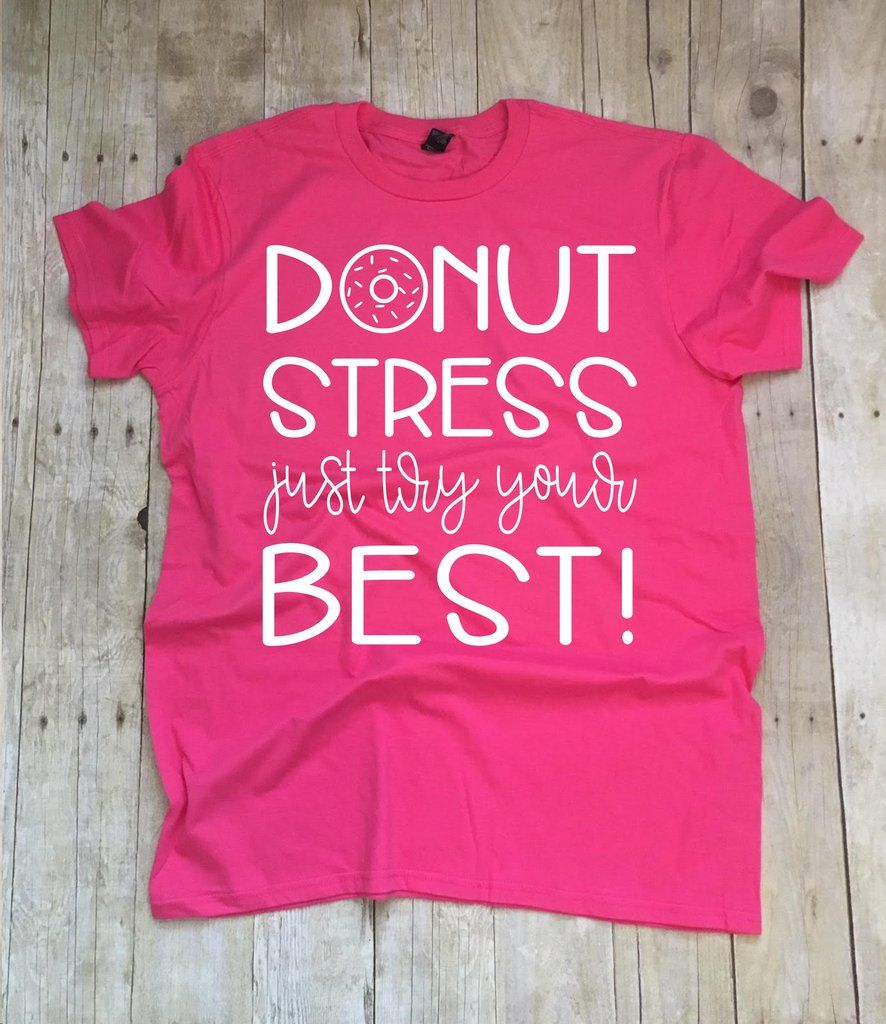 73705a3ab Donut Stress Just Try Your Best | Tee Time | Teacher shirts ...