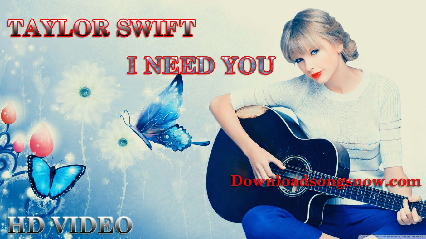 Watch The Latest HD 720p Video Song By Taylor Swift - I Need