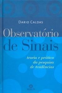 Observatório de Sinais - Teoria e Prática da Pesquisa de Tendências - Dário Caldas