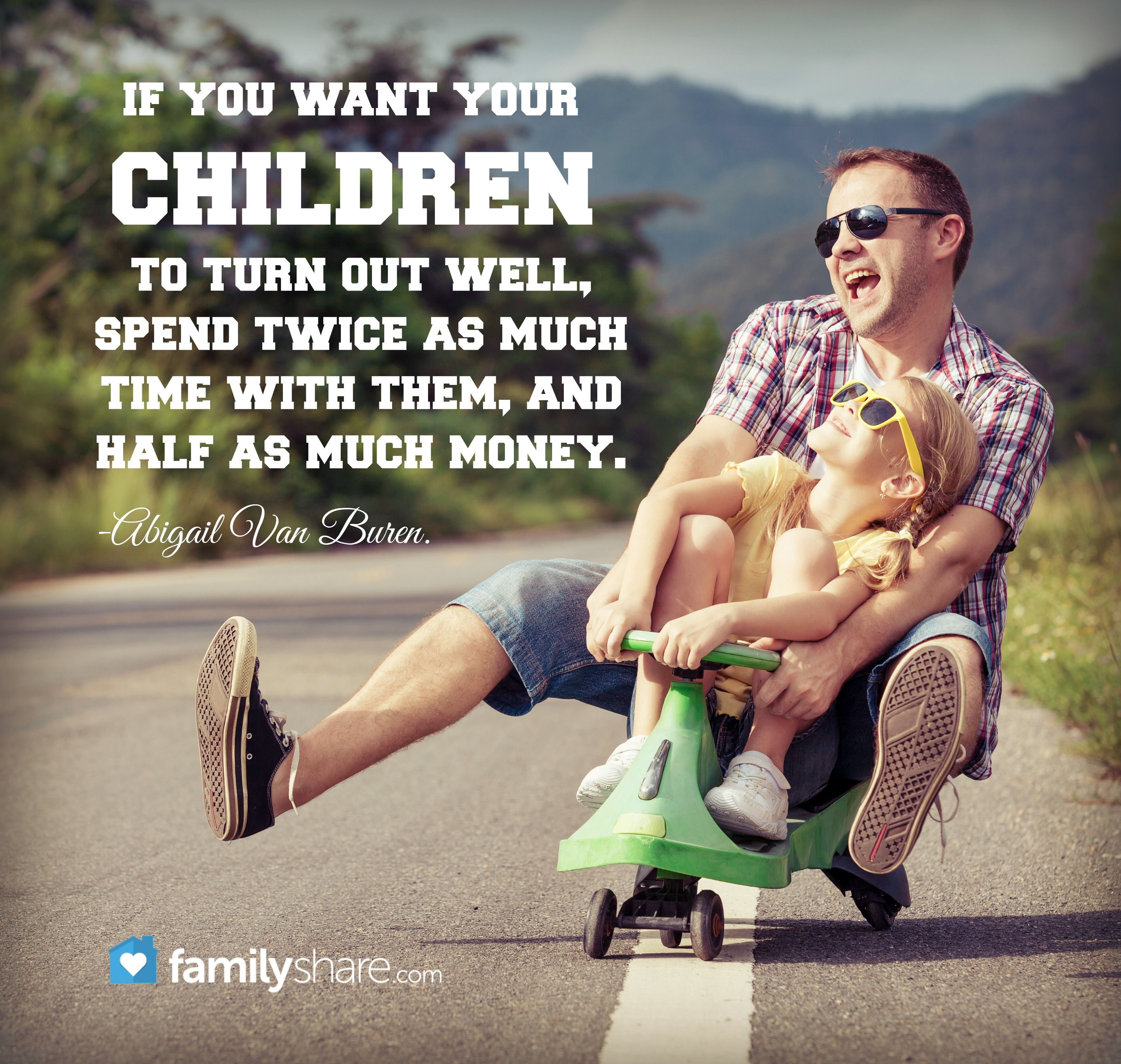 If You Want Your Children To Turn Out Well Spend Twice As Much Time With Them And Half As Much Money Abig Mom Life Quotes Mom Moment Parenting Done Right