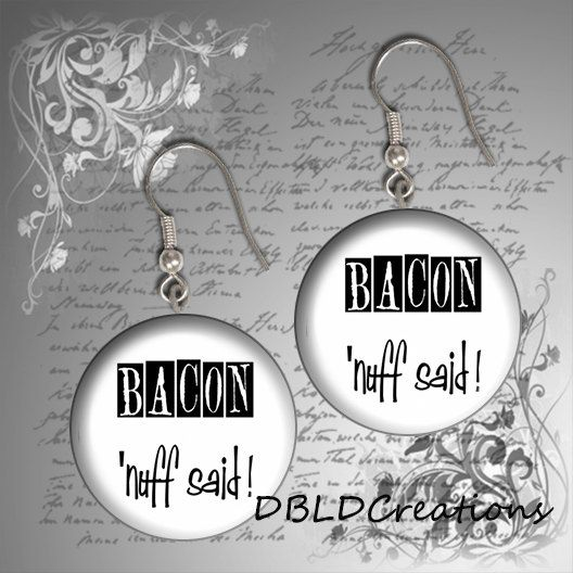 Bacon 'Nuff Said Round Wood Tile Earrings  Bacon by DBLDCreations, $8.00