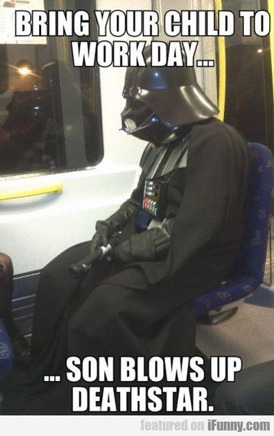 Bring Your Child To Work Day Star Wars Memes Star Wars Humor Star Wars