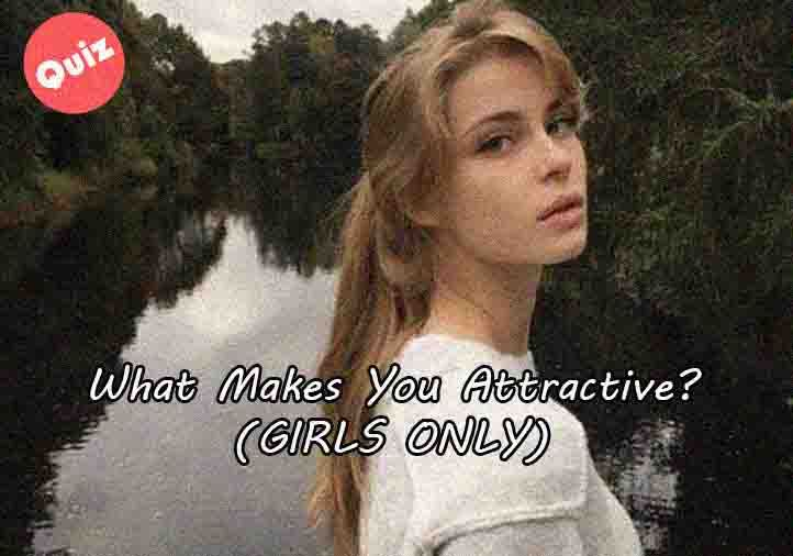 Do This Quiz What Makes You Attractive For Girls Only Comment