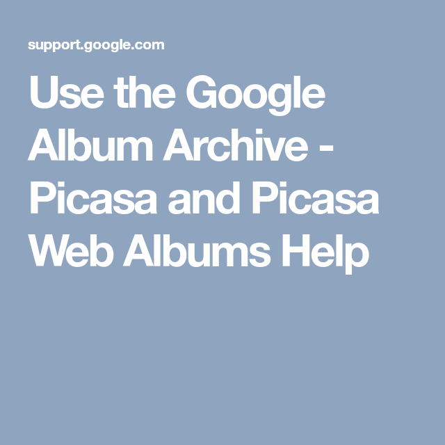 Use the Google Album Archive - Picasa and Picasa Web Albums