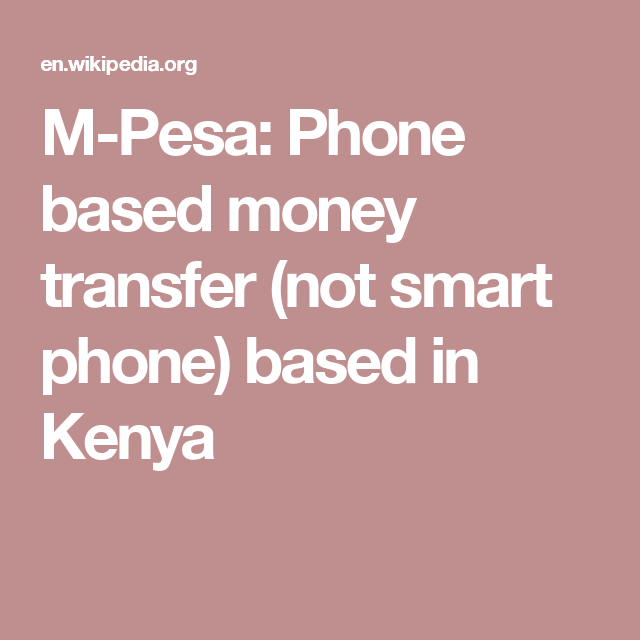 M-Pesa: Phone based money transfer (not smart phone) based