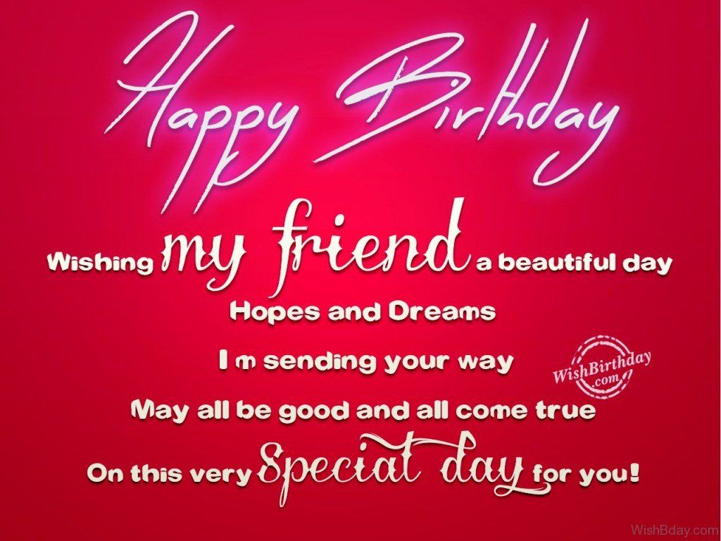 May All Be Good And All Come True On This Very Special Day For You Happy Birthday Best Friend Birthday Wishes For Friend Happy Birthday Beautiful Friend