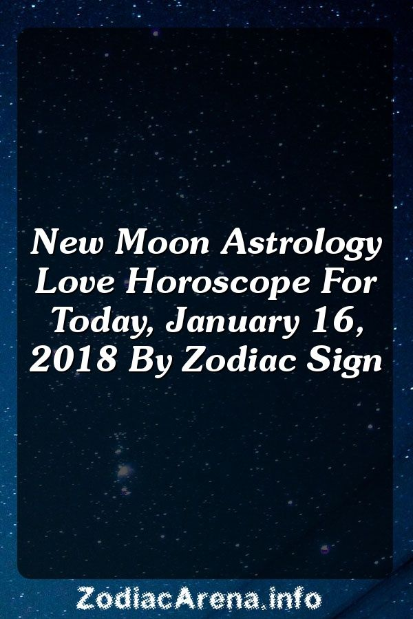 New Moon Astrology Love Horoscope For Today January 16 2018 By