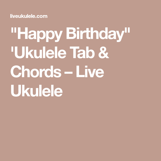 Happy Birthday Ukulele Tab Chords Live Ukulele Ukuleles