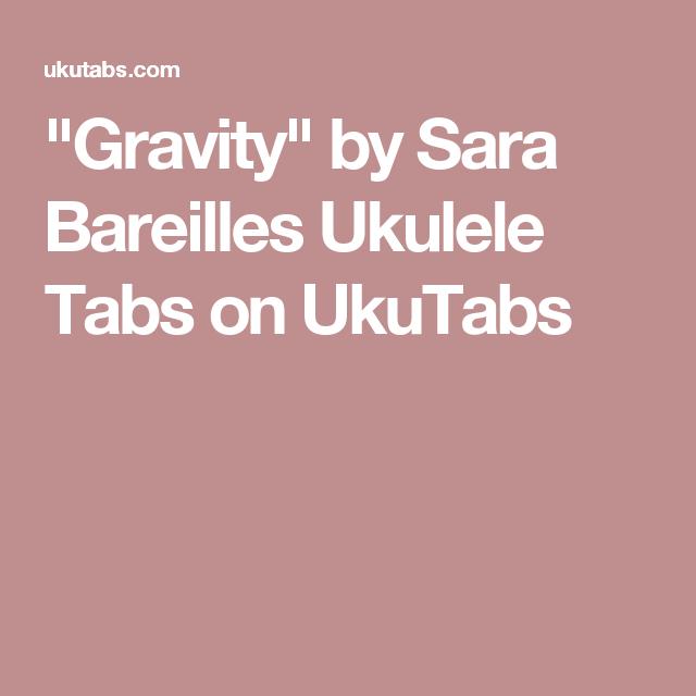 Gravity By Sara Bareilles Ukulele Tabs On Ukutabs Ukulele Stuff